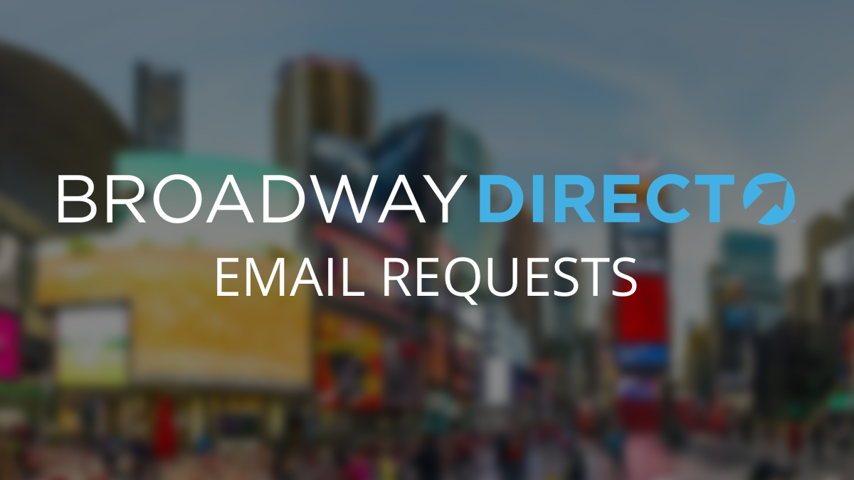 Broadway Direct Email Requests & Information