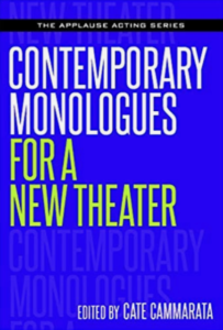 Contemporary Monologues for a New Theater Edited by Cate Cammarata
