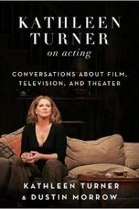 Kathleen Turner on Acting by Kathleen Turner and Dustin Morrow