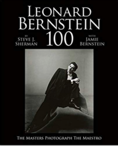 Leonard Bernstein 100: The Masters Photograph the Maestro by Steve J. Sherman, with Jamie Bernstein
