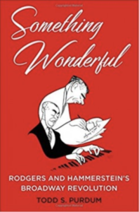 Something Wonderful: Rodgers and Hammerstein's Broadway Revolution by Todd S. Purdum