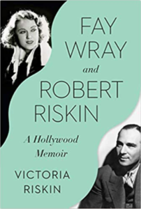 Fay Wray and Robert Riskin: A Hollywood Memoir by Victoria Riskin