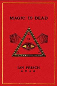 Magic is Dead by Ian Frisch