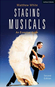 Staging Musicals: An Essential Guide by Matthew White