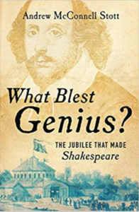 What Blest Genuis? The Jubilee that Made Shakespeare by Andrew McConnell Stott