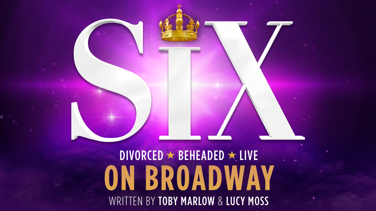 Six on Broadway Tickets and Information