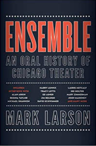 Ensemble: An Oral History of Chicago Theater by Mark Larson