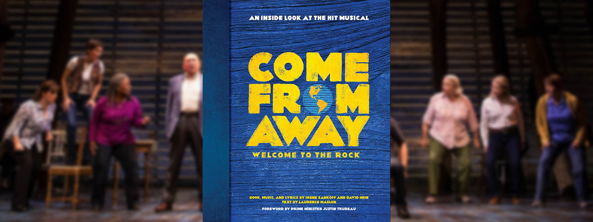 Come From Away An Inside Look at the Hit Musical