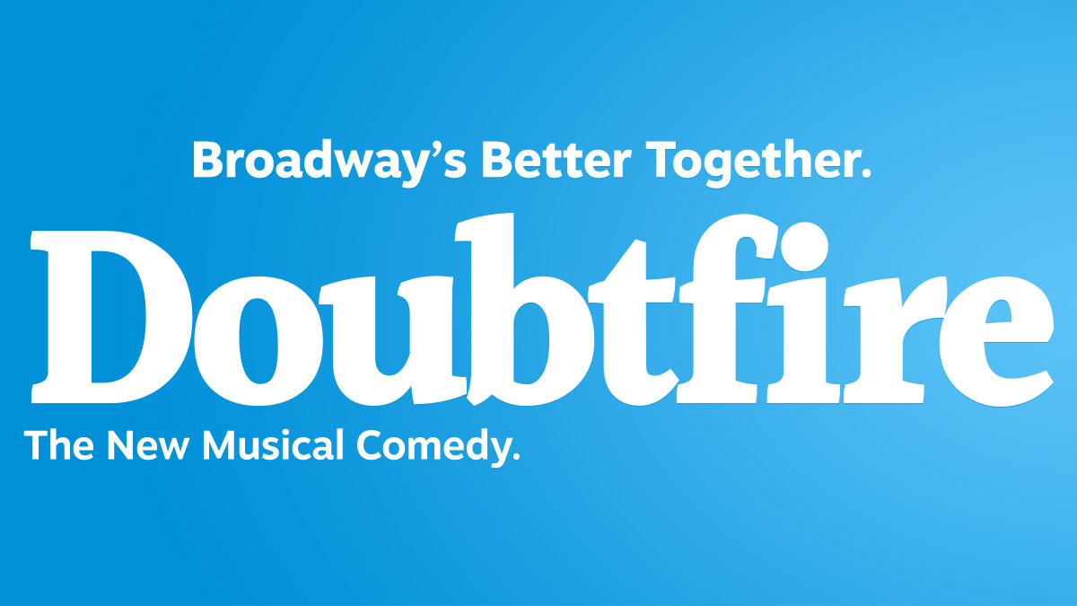 Doubtfire, The New Musical Comedy. Broadway's Better Together.