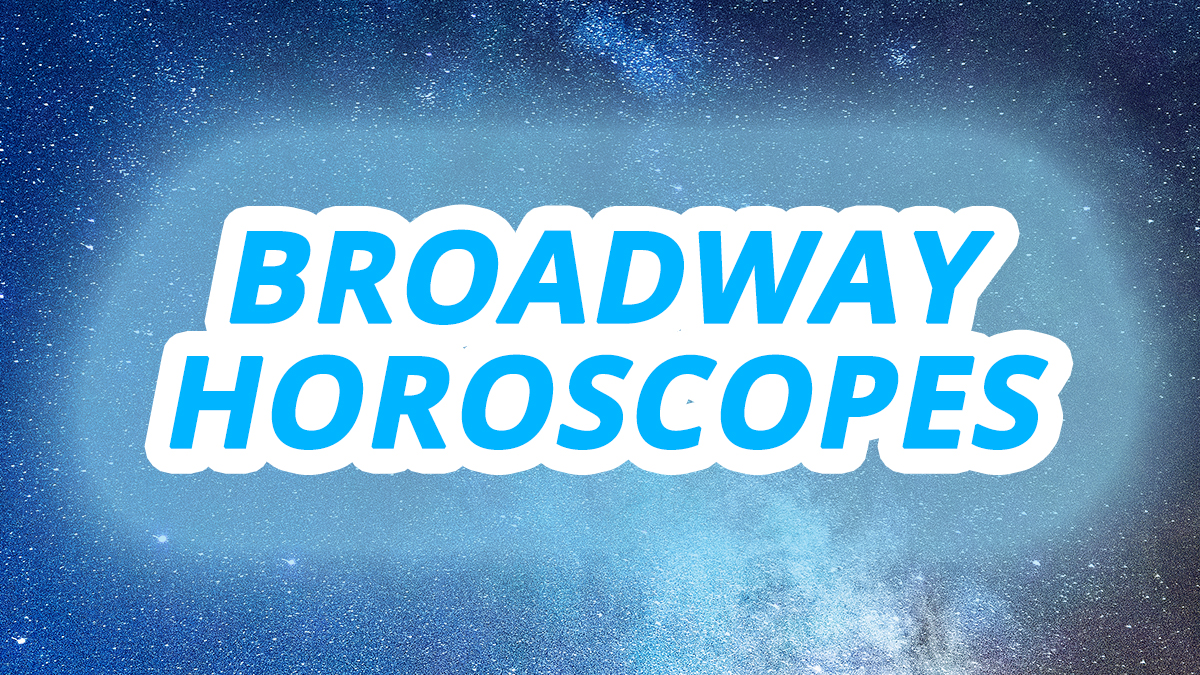 Broadway Horoscopes